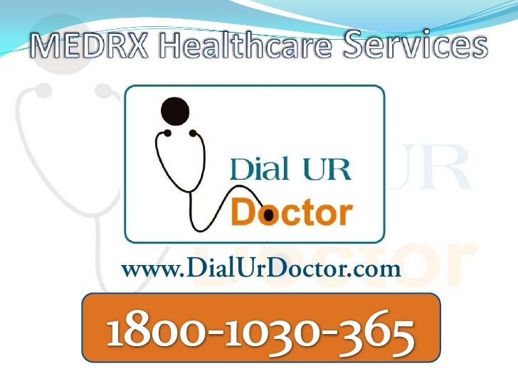 MEDRX Healthcare Services<br />www.DialUrDoctor.com<br />1800-1030-365<br />
