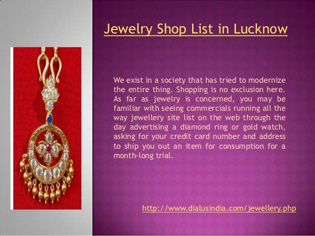 Jewelry Shop List in Lucknow We exist in a society that has tried to modernize the entire thing. Shopping is no exclusion ...