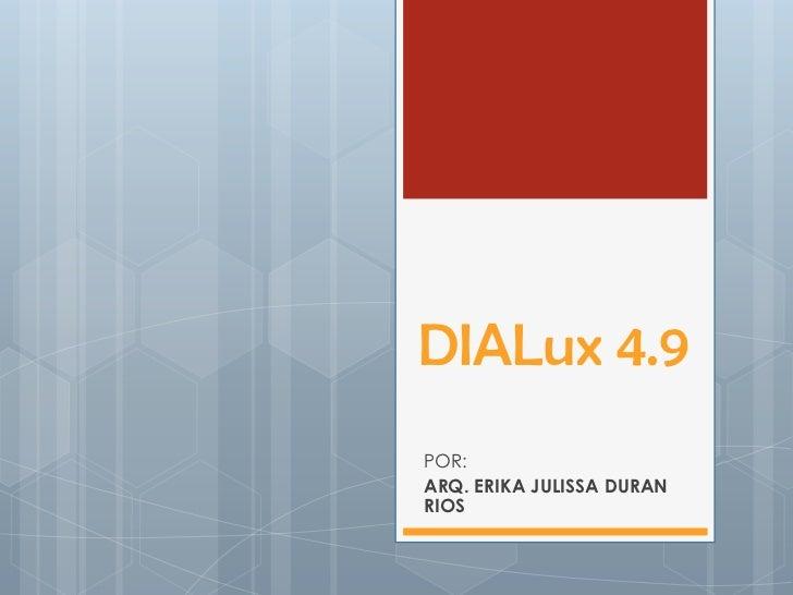 DIALux 4.9<br />POR: <br />ARQ. ERIKA JULISSA DURAN RIOS<br />
