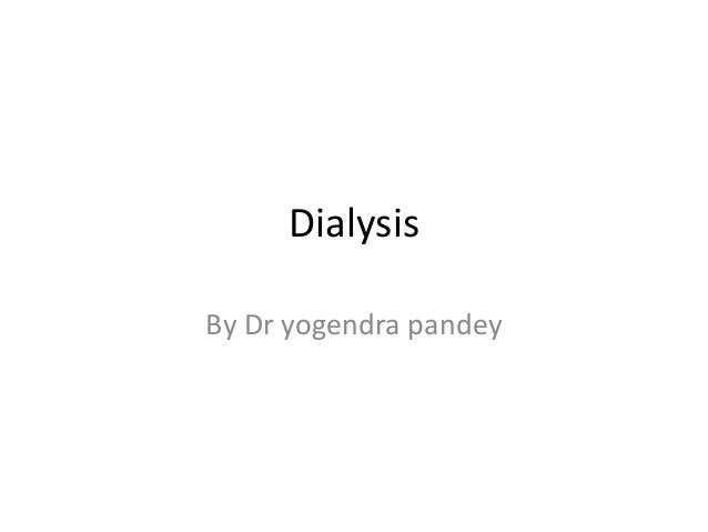 DialysisBy Dr yogendra pandey