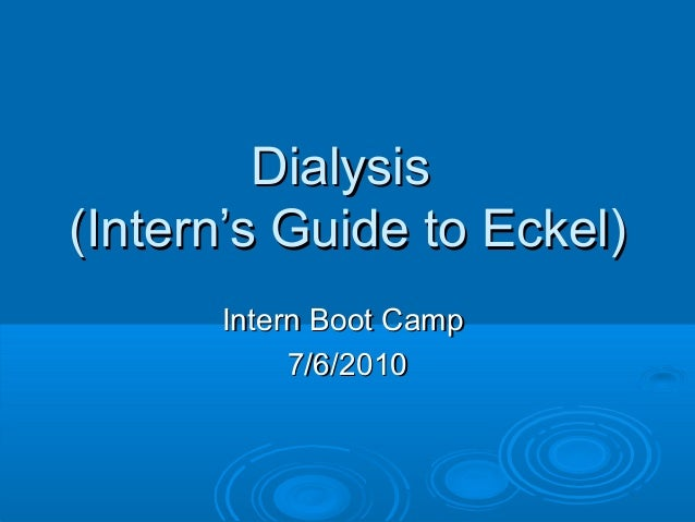Dialysis(Intern's Guide to Eckel)      Intern Boot Camp           7/6/2010