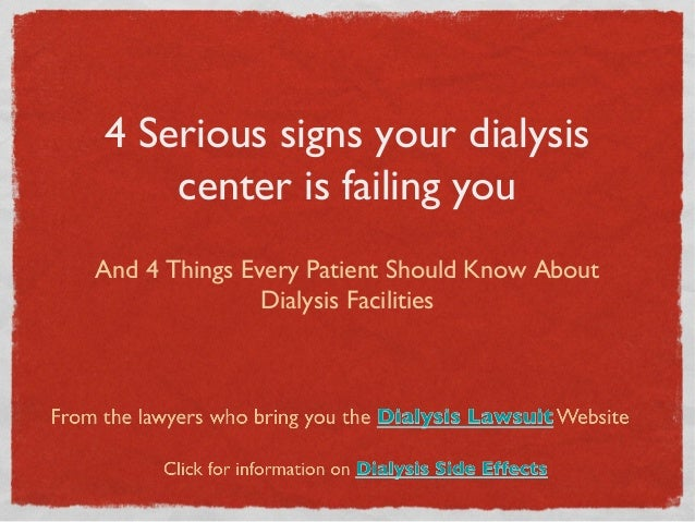4 Serious signs your dialysis center is failing you And 4 Things Every Patient Should Know About Dialysis Facilities