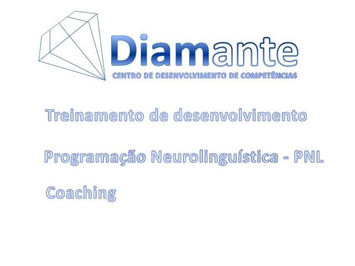 Diamante<br />CENTRO DE DESENVOLVIMENTO DE COMPETÊNCIAS<br />Treinamento de desenvolvimento<br />Programação Neurolinguíst...