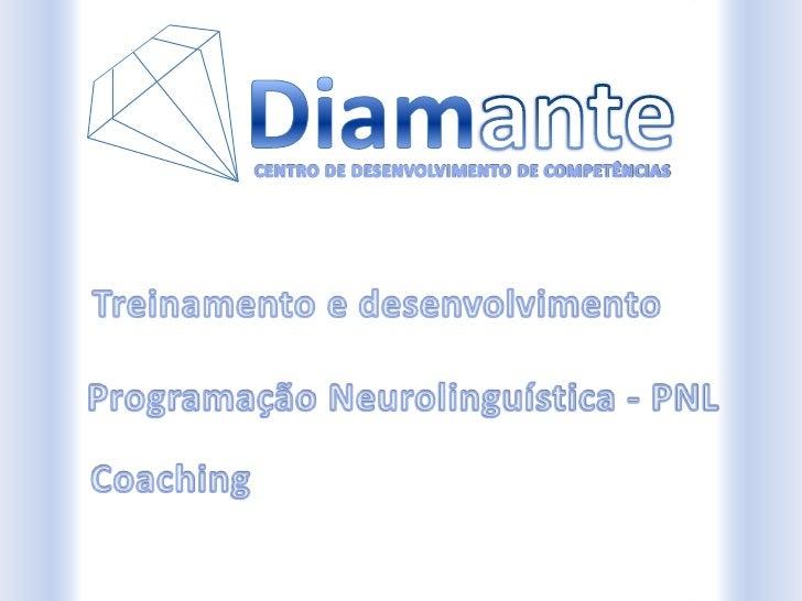 Diamante<br />CENTRO DE DESENVOLVIMENTO DE COMPETÊNCIAS<br />Treinamento e desenvolvimento<br />Programação Neurolinguísti...