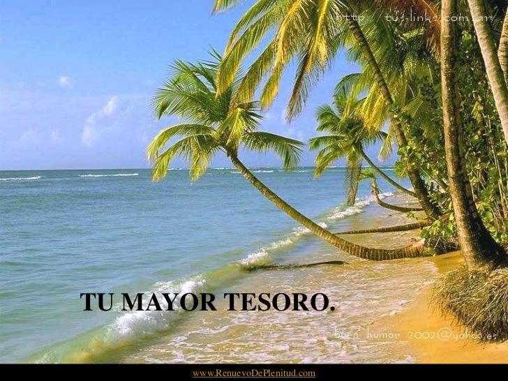 TU MAYOR TESORO.       www.RenuevoDePlenitud.com