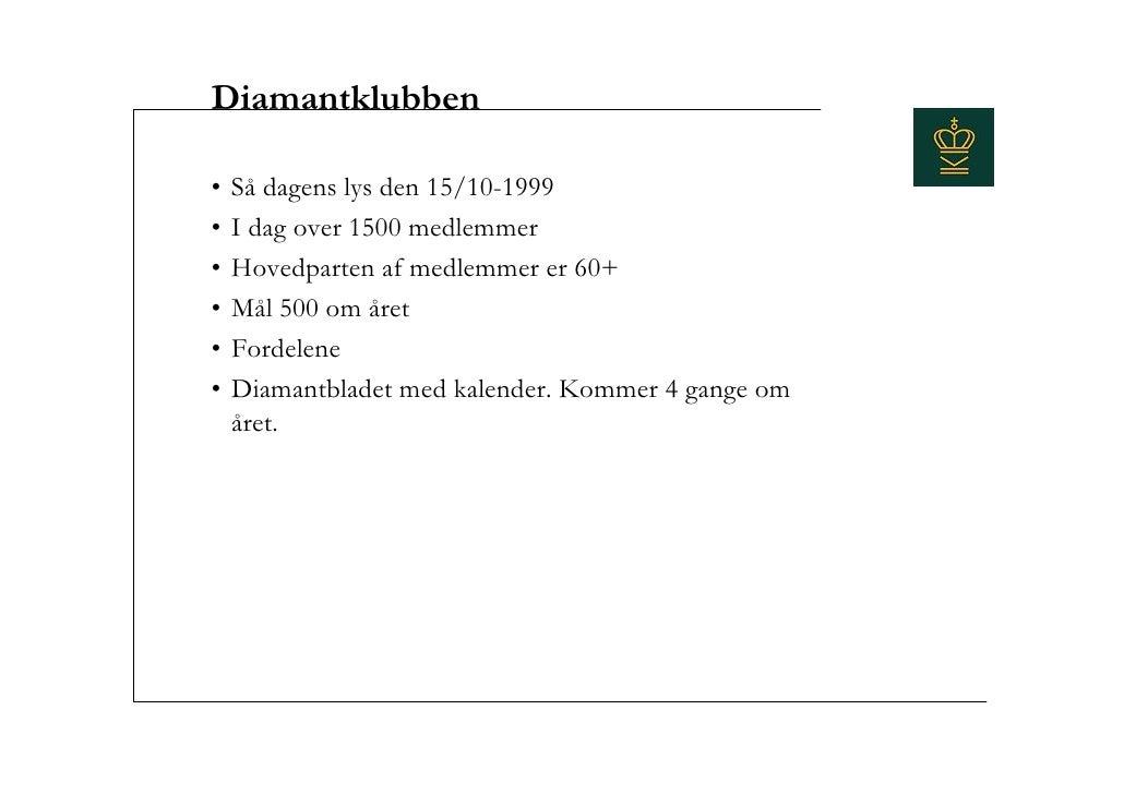 Diamantklubben  •   Så dagens lys den 15/10-1999 •   I dag over 1500 medlemmer •   Hovedparten af medlemmer er 60+ •   Mål...