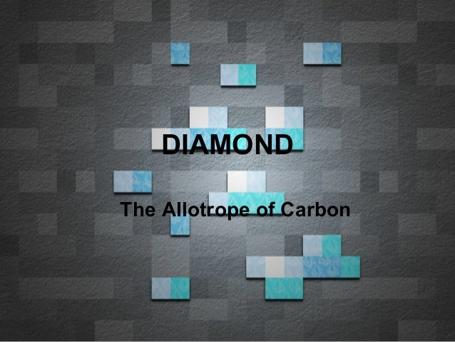 DIAMOND The Allotrope of Carbon