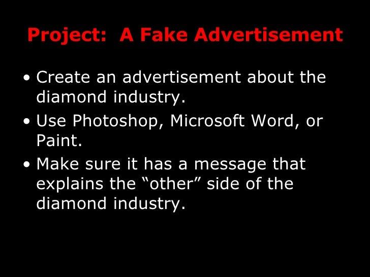Project:  A Fake Advertisement <ul><li>Create an advertisement about the diamond industry. </li></ul><ul><li>Use Photoshop...