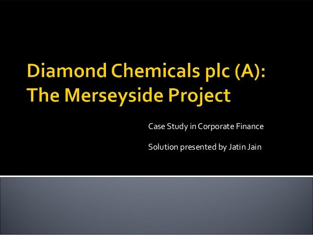 diamond chemical case study solution Diamond chemicals plc – the merseyside project case solution issues identified there were many issues that were identified which were not incorporated in the projection of the discounted cash flow.