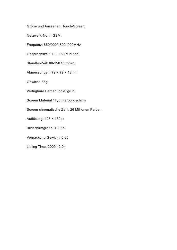 Größe und Aussehen: Touch-Screen  Netzwerk-Norm GSM:  Frequenz: 850/900/18001900MHz  Gesprächszeit: 100-160 Minuten  Stand...