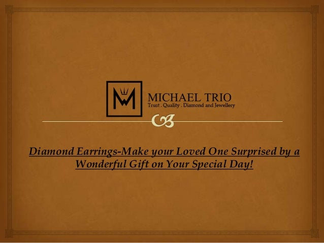 Diamond Earrings-Make your Loved One Surprised by a Wonderful Gift on Your Special Day!