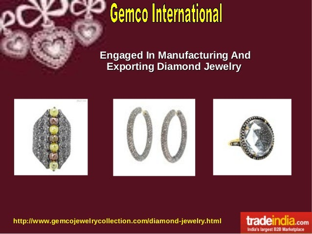 Engaged In Manufacturing And Exporting Diamond Jewelry  http://www.gemcojewelrycollection.com/diamond-jewelry.html