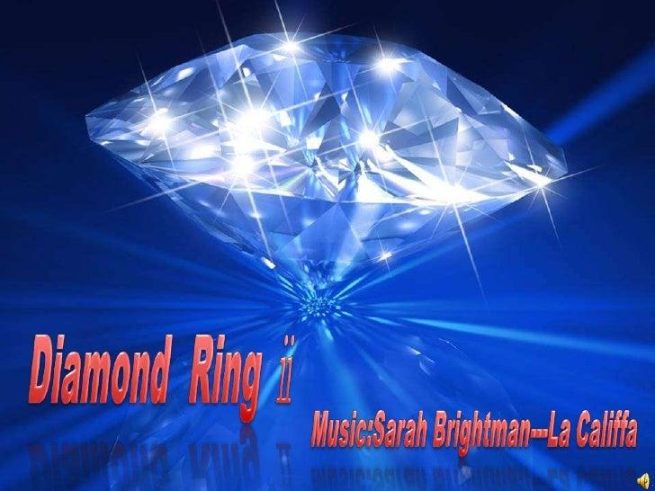 Diamond  Ring ⅱ <br />Music:SarahBrightman---La Califfa<br />