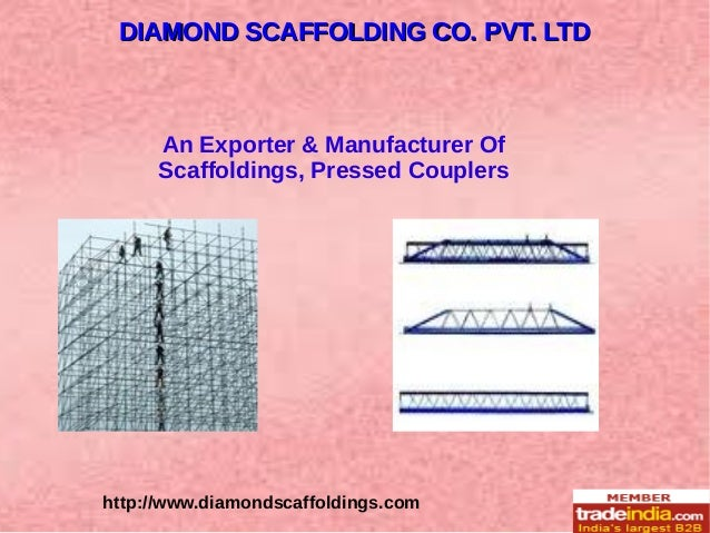 http://www.diamondscaffoldings.com An Exporter & Manufacturer Of Scaffoldings, Pressed Couplers DIAMOND SCAFFOLDING CO. PV...