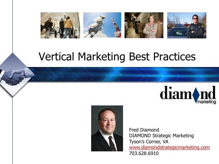Vertical Marketing Best Practices                   Fred Diamond                   DIAMOND Strategic Marketing            ...