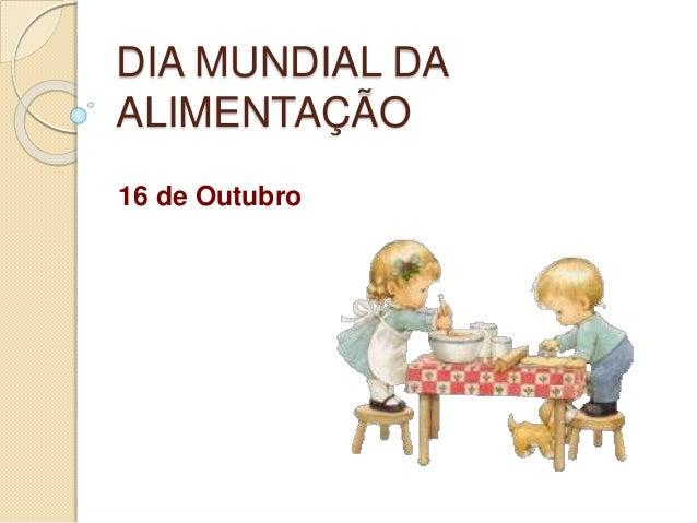 DIA MUNDIAL DA ALIMENTAÇÃO 16 de Outubro