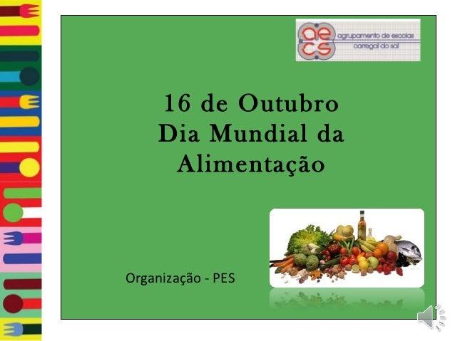 16 de Outubro     Dia Mundial da      AlimentaçãoOrganização - PES