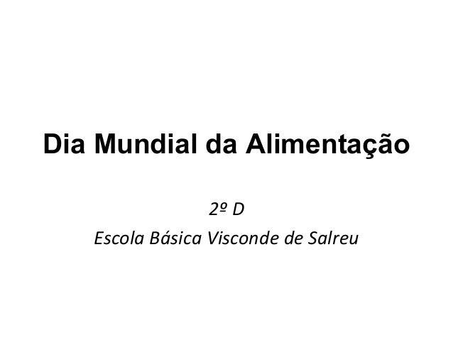 Dia Mundial da Alimentação  2º D  Escola Básica Visconde de Salreu