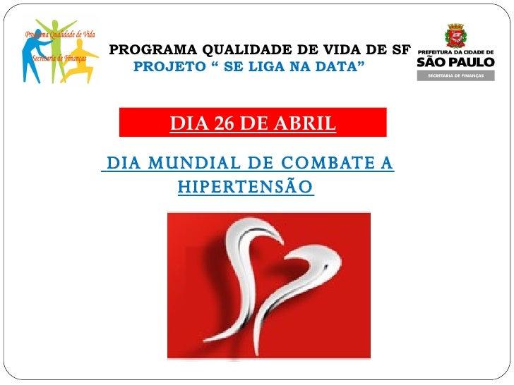 """PROGRAMA QUALIDADE DE VIDA DE SF   PROJETO """" SE LIGA NA DATA"""" <ul><li>DIA MUNDIAL DE COMBATE A HIPERTENSÃO </li></ul>DIA 2..."""