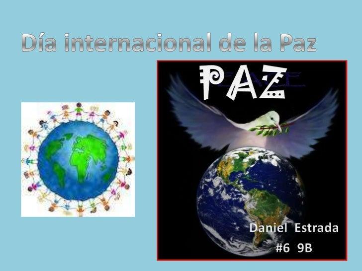 Día internacional de la Paz<br />PAZ<br />DanielEstrada<br />#6  9B<br />