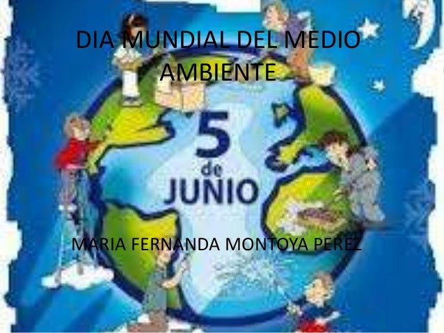 DIA MUNDIAL DEL MEDIOAMBIENTEMARIA FERNANDA MONTOYA PEREZ
