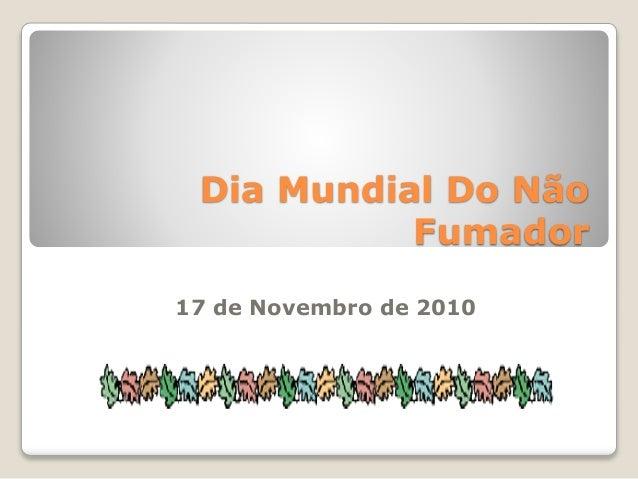 Dia Mundial Do Não Fumador 17 de Novembro de 2010