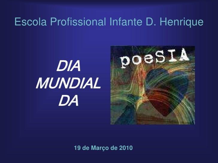 Escola Profissional Infante D. Henrique<br />DIA <br />MUNDIAL <br />DA<br />19 de Março de 2010<br />