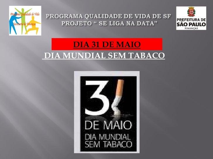 <ul><li>DIA MUNDIAL SEM TABACO </li></ul>DIA 31 DE MAIO