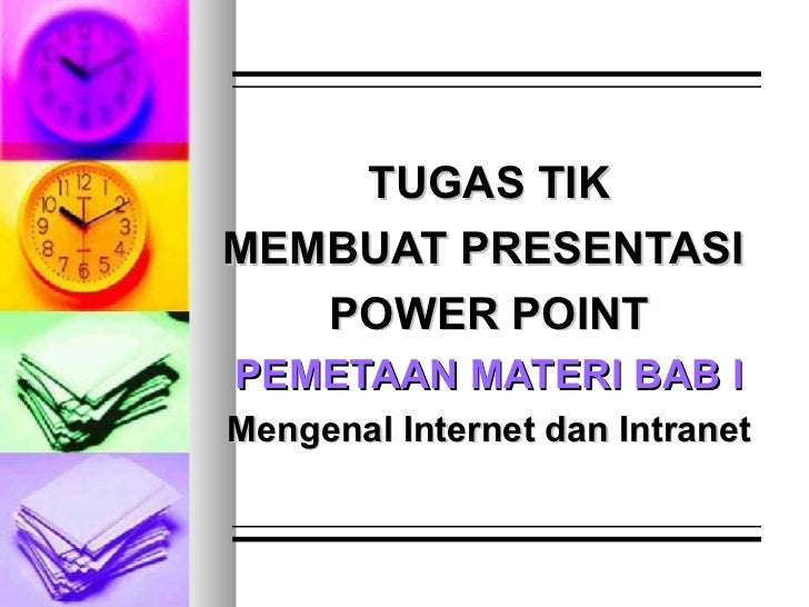 TUGAS TIK MEMBUAT PRESENTASI  POWER POINT PEMETAAN MATERI BAB I Mengenal Internet dan Intranet