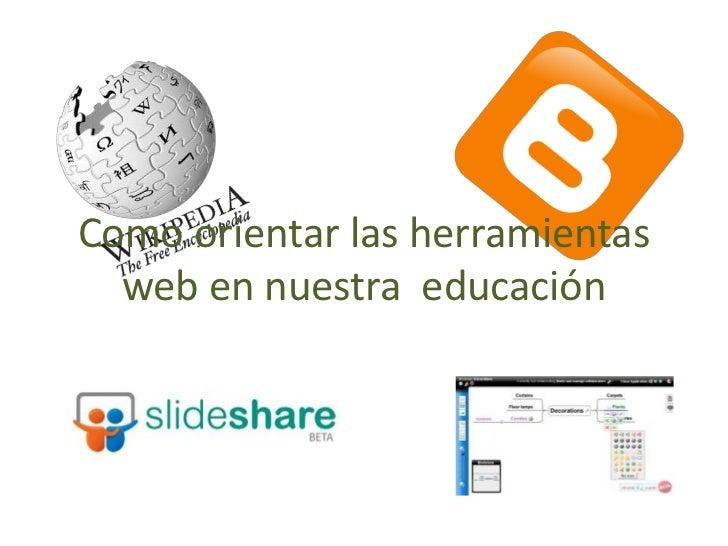 Como orientar las herramientas  web en nuestra educación