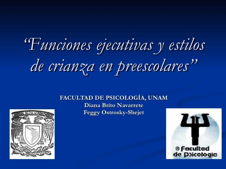 """"""" Funciones ejecutivas y estilos de crianza en preescolares """" FACULTAD DE PSICOLOGÍA, UNAM Diana Brito Navarrete Feggy Ost..."""