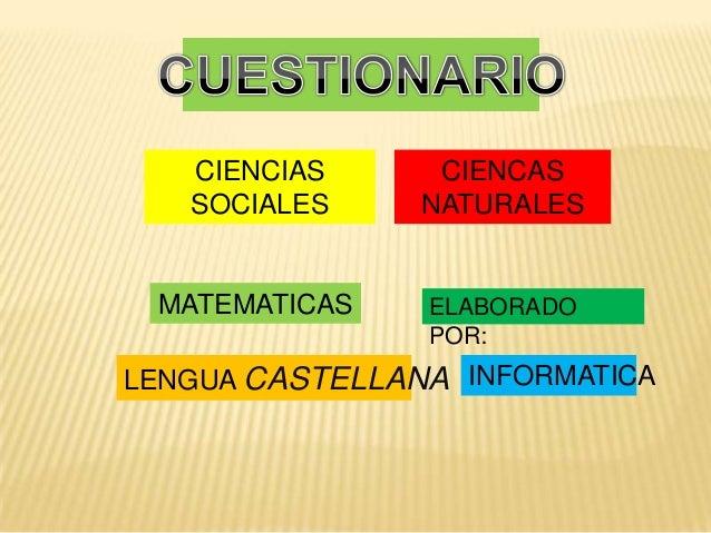 CIENCIAS SOCIALES CIENCAS NATURALES MATEMATICAS LENGUA CASTELLANA INFORMATICA ELABORADO POR: