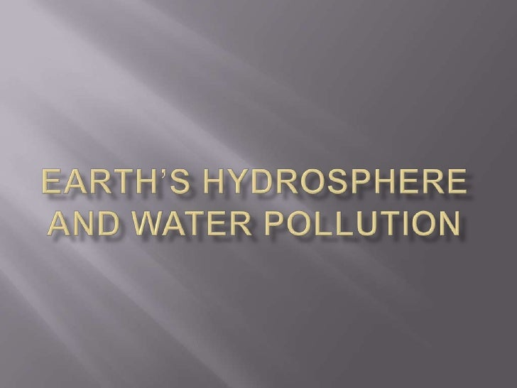 EARTH'S HYDROSPHERE AND WATER POLLUTION<br />