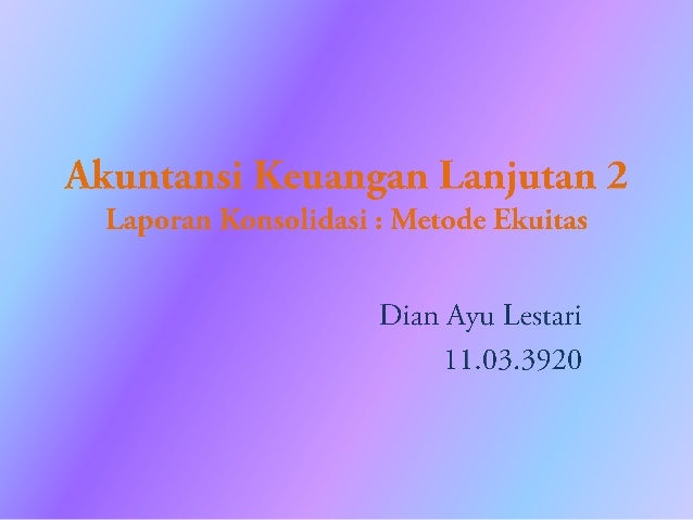 Metode Pencatatan Investasi Saham 1. Metode Ekuitas (Equity Method) 2. Metode Biaya (Cost Method)