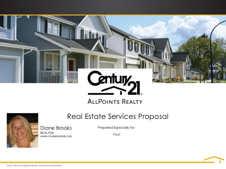 Prepared Especially for: You! Real Estate Services Proposal Diane Brooks REALTOR WWW.CTHOMESEEKERS.COM