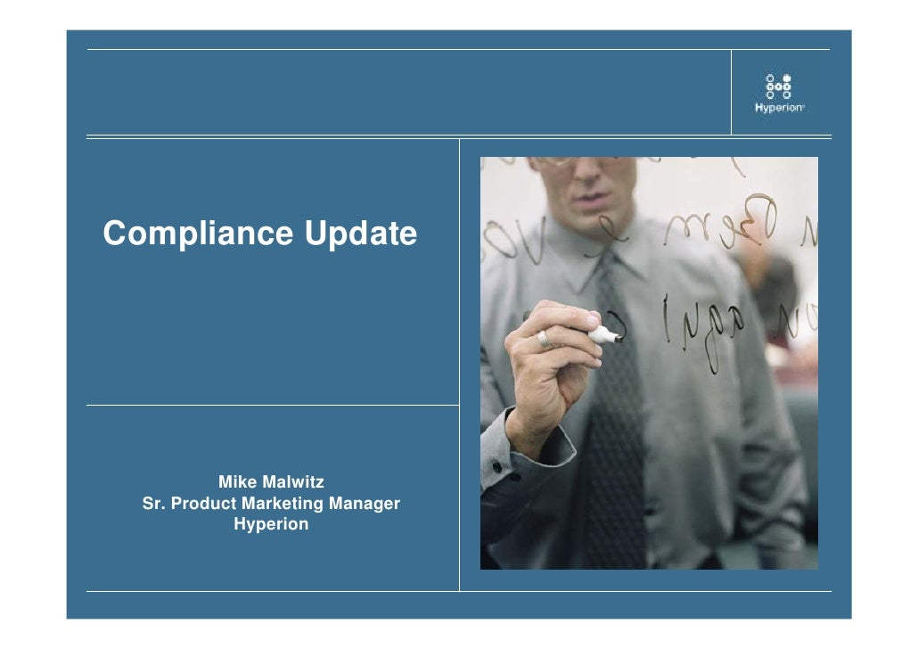 Compliance Update                Mike Malwitz   Sr. Product Marketing Manager              Hyperion