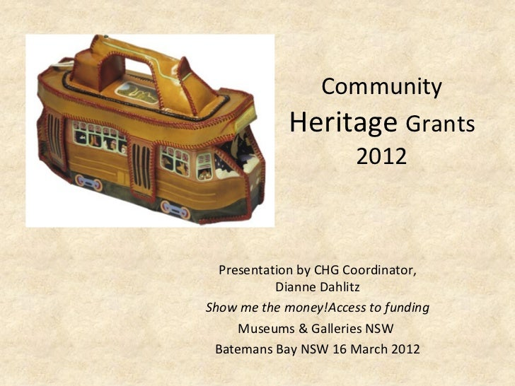 Community            Heritage Grants                 2012  Presentation by CHG Coordinator,           Dianne DahlitzShow m...