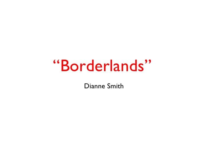 """Borderlands""    Dianne Smith"