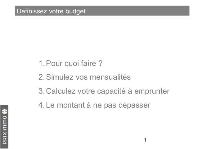 Définissez votre budget  1. Pour quoi faire ? 2. Simulez vos mensualités 3. Calculez votre capacité à emprunter 4. Le mont...