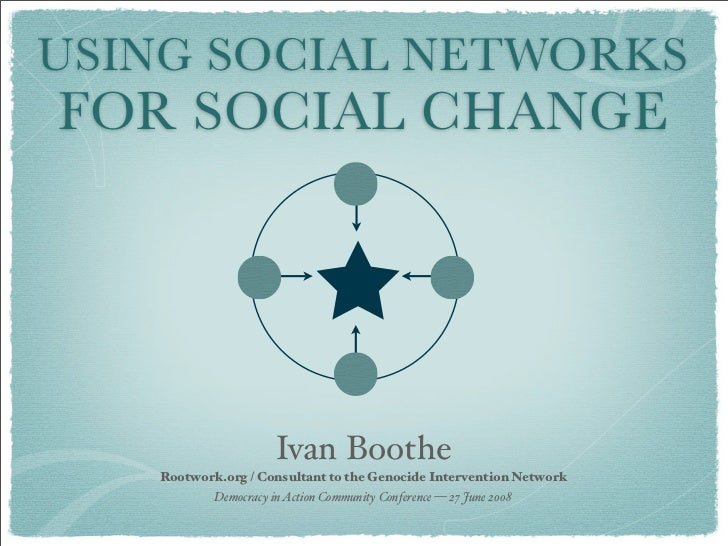 USING SOCIAL NETWORKS FOR SOCIAL CHANGE                           Ivan Boothe    Rootwork.org / Consultant to the Genocide...