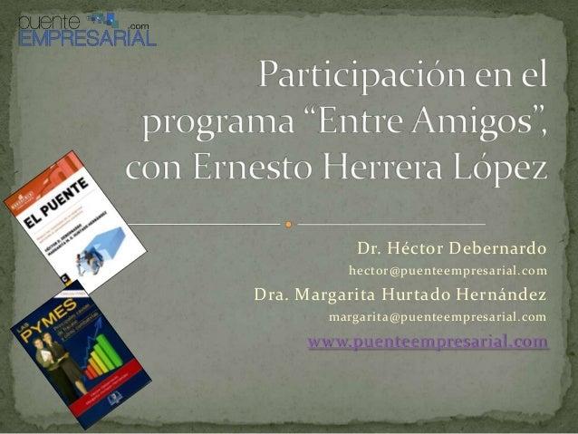 Dr. Héctor Debernardohector@puenteempresarial.comDra. Margarita Hurtado Hernándezmargarita@puenteempresarial.comwww.puente...
