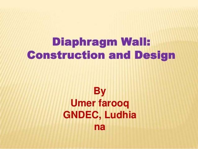Diaphragm Wall: Construction and Design By Umer farooq GNDEC, Ludhia na