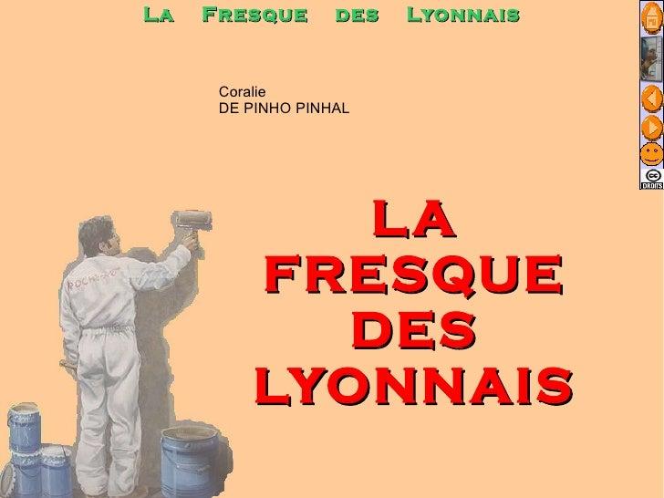 Coralie  DE PINHO PINHAL LA FRESQUE DES LYONNAIS Tice sem3 L2