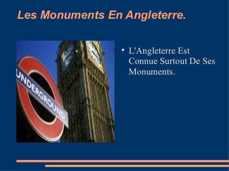 Les Monuments En Angleterre. <ul><li>L'Angleterre Est Connue Surtout De Ses Monuments.  </li></ul>