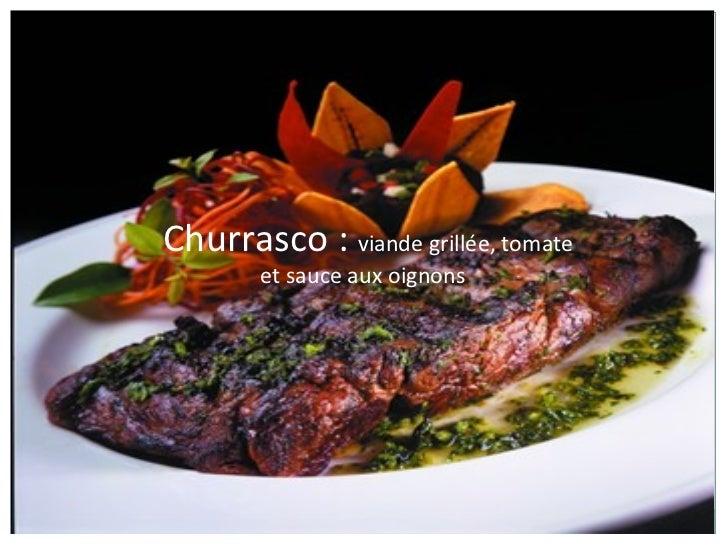 Churrasco :  viande grillée, tomate et sauce aux oignons
