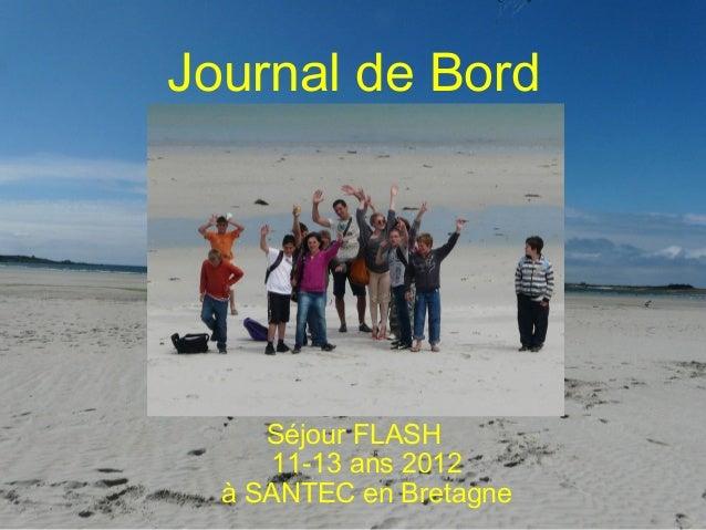 Journal de Bord     Séjour FLASH     11-13 ans 2012  à SANTEC en Bretagne