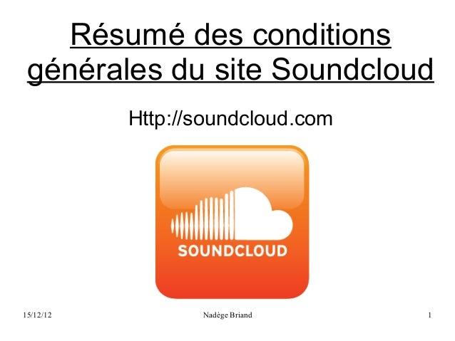 Résumé des conditions générales du site Soundcloud           Http://soundcloud.com15/12/12          Nadège Briand    1