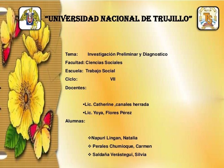 """""""UNIVERSIDAD NACIONAL DE TRUJILLO""""<br />Tema:Investigación Preliminar y Diagnostico<br />Facultad: Ciencias Sociales<br /..."""