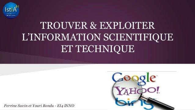 TROUVER & EXPLOITER  L'INFORMATION SCIENTIFIQUE  ET TECHNIQUE  Perrine Savin et Youri Bondu - EI4 INNO