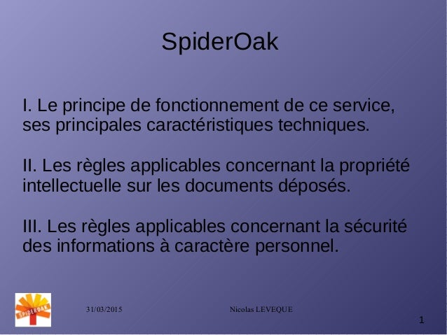 31/03/2015 Nicolas LEVEQUE 1 SpiderOak I. Le principe de fonctionnement de ce service, ses principales caractéristiques te...